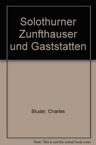 Solothurner Zunfthäuser und Gaststätten: Studer, Charles / Weibel, Bendicht