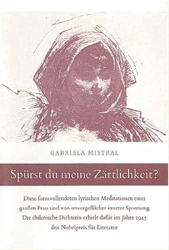 Spürst du meine Zärtlichkeit?. (Mit 12 Zeichnungen: Mistral, Gabriela.