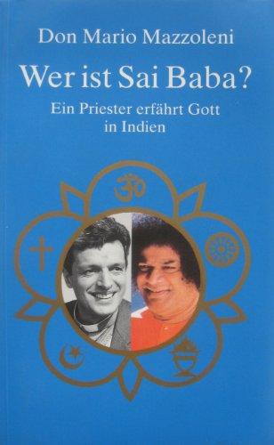 9783859660618: Wer ist Sai Baba?. Ein Priester erfährt Gott in Indien