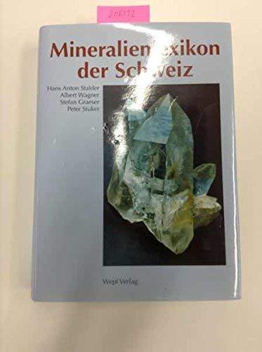 Mineralienlexikon der Schweiz Stalder, Hans A; Wagner, Albert; Graeser, Stefan and Stuker, Peter