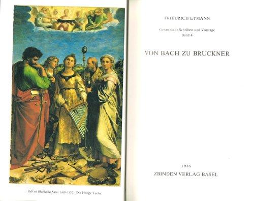 Gesammelte Schriften und Vorträge, Band 4: Von Bach zu Bruckner: Eymann, Friedrich