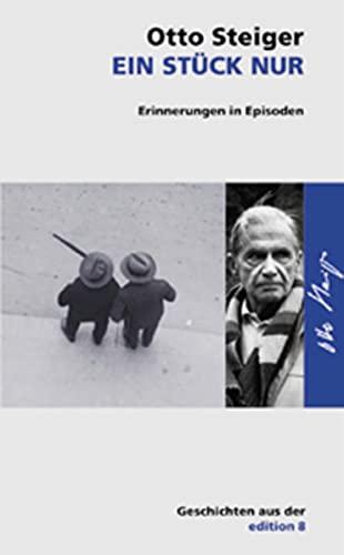 Ein Stück Nur. Erinnerungen in Episoden.: Steiger, Otto.