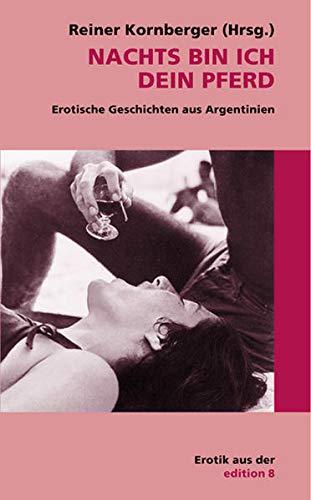 9783859900158: Nachts bin ich dein Pferd: Erotische Geschichten aus Argentinien