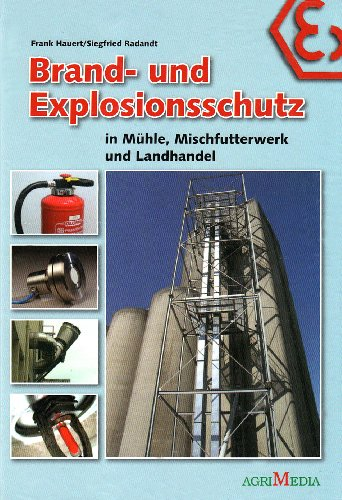 Brand- und Explosionsschutz in Mühle, Mischfutterwerk und Landhandel: Frank Hauert