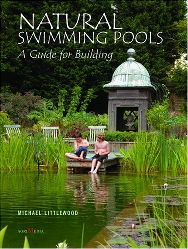 Natural Swimming Pools: A Guide for Building: Littlewood, Michael