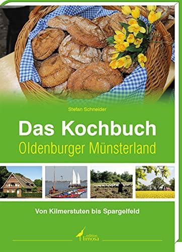 Das Kochbuch Oldenburger Münsterland. Von Kilmerstuten bis Spargelfeld.: Schneider, Stefan: