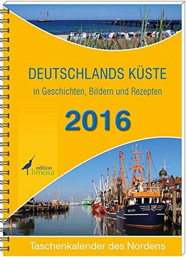 9783860375891: Deutschlands Küste 2016 - Taschenkalender des Nordens: in Geschichten, Bildern und Rezepten. Mit Wochenkalendarium