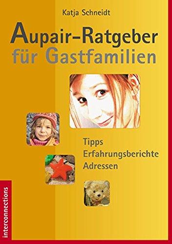 Aupair-Ratgeber für Gastfamilien: Tipps, Adressen, Erfahrungsberichte: Katja Schneidt