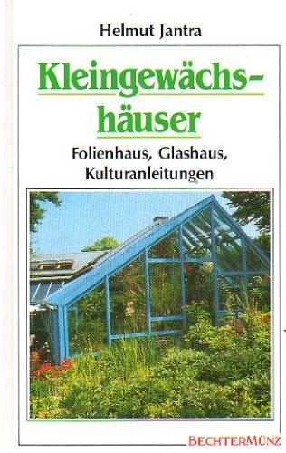 9783860470671: Kleingewächshäuser. Folienhaus - Glashaus - Kulturanleitungen