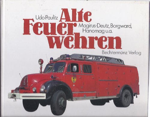 Alte Feuerwehren. Magirus-Deutz, Borgward Hanomag u. a.