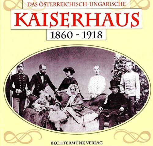 Das österreichisch-ungarische Kaiserhaus 1860 - 1918.