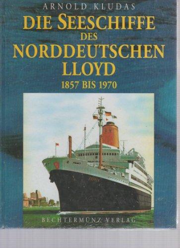 9783860472620: Die Seeschiffe des Norddeutschen Lloyd 1857 bis 1970