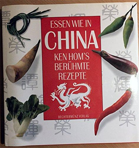 9783860472828: Essen wie in China : Ken Hom`s berühmte Rezepte.