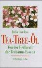 Das Tea- Tree- Öl. Von der Heilkraft der Teebaum- Essenz (9783860473757) by [???]
