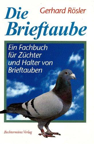 Die Brieftaube. Ein Fachbuch für Züchter und: Gerhard Rösler