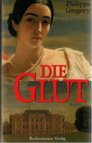 Die Glut (originally titled Wideacre) Aus Dem Englischen von Gunter Panske: Gregory, Philippa