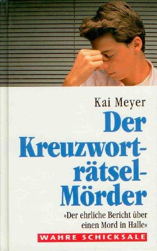 Der Kreuzwortr?tsel M?rder - Aus der Serie: Wahre Schicksale: Kai Meyer