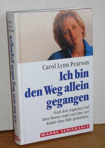 9783860479834: Ich bin den Weg allein gegangen - Nach dem tragischen Tod ihres Mannes muss Carol ihre vier Kinder ohne Hilfe grossziehen - Wahre Schicksale