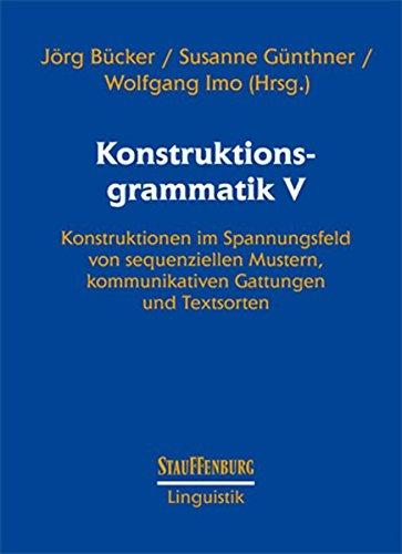 9783860571224: Konstruktionsgrammatik V: Konstruktionen im Spannungsfeld von sequenziellen Mustern, kommunikativen Gattungen und Textsorten