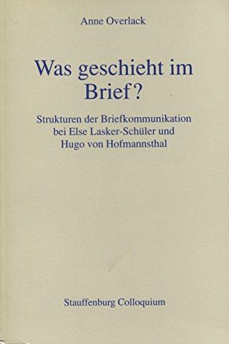 9783860571293: Was geschieht im Brief?: Strukturen der Brief-Kommunikation bei Else Lasker-Schüler und Hugo von Hofmannsthal (Stauffenburg Colloquium)