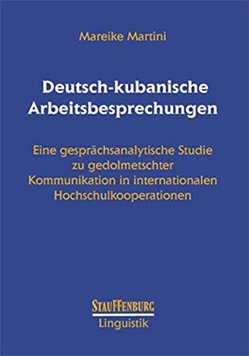 9783860571743: Deutsch-kubanische Arbeitsbesprechungen: Eine gespr�chsanalytische Studie zu gedolmetschter Kommunikation in internationalen Hochschulkooperationen