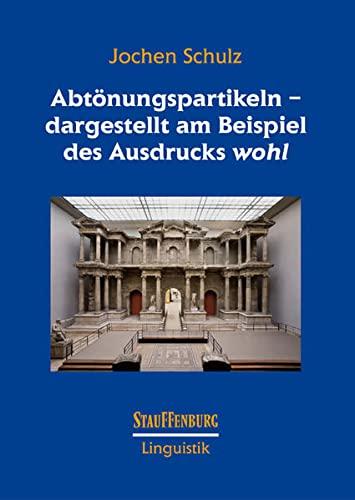 Abtönungspartikeln - dargestellt am Beispiel des Ausdrucks 'wohl': Jochen Schulz