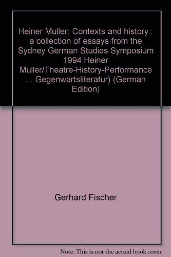 9783860572023: Heiner Müller: Contexts and history : a collection of essays from the Sydney German Studies Symposium 1994 Heiner Müller/Theatre-History-Performance ... Gegenwartsliteratur) (German Edition)