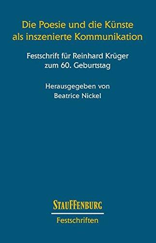 Die Poesie und die Künste als inszenierte Kommunikation. Festschrift für Reinhard Kr&uuml...