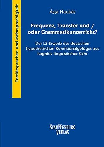 9783860578698: Frequenz, Transfer und/oder Grammatikunterricht?: Der L2-Erwerb des deutschen hypothetischen Konditionalgefüges aus kognitiv linguistischer Sicht (Tertiärsprachen. Drei- und Mehrsprachigkeit)