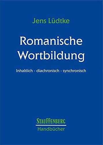 Handbuch Romanische Wortbildung : Inhaltich - diachronisch - synchronisch: Jens Lüdtke