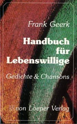 Handbuch für Lebenswillige: Gedichte und Chansons: Frank Geerk