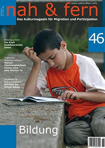 nah und fern 46 Bildung: Das Kulturmagazin für Migration und Partizipation