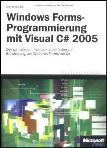 Microsoft Windows Forms-Programmierung mit Visual C# 2005: Der schnelle und kompakte Leitfaden zur Entwicklung von Windows Forms mit C#