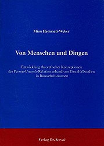 9783860640357: Von Menschen und Dingen: Entwicklung theoretischer Konzeptionen der Person-Umwelt-Relation anhand von Einzelfallstudien in Büroarbeitsräumen (German Edition)