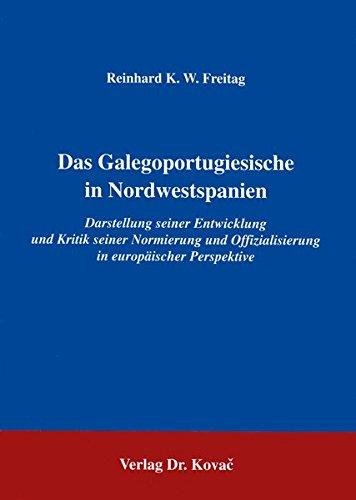 9783860641699: Das Galegoportugiesische in Nordwestspanien: Darstellung seiner Entwicklung und Kritik seiner Normierung und Offizialisierung in europäischer Perspektive