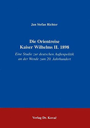 9783860646212: Die Orientreise Kaiser Wilhelms II. 1898: Eine Studie zur deutschen Aussenpolitik an der Wende zum 20. Jahrhundert (Studien zur Geschichtsforschung der Neuzeit) (German Edition)