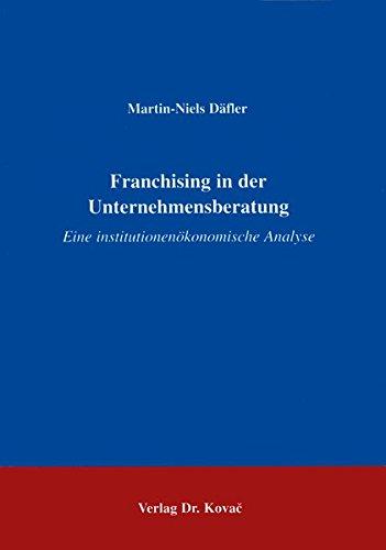 9783860646847: Franchising in der Unternehmensberatung. Eine institutionenoekonomische Analyse (Schriftenreihe innovative betriebswirtschaftliche Forschung und Praxis)