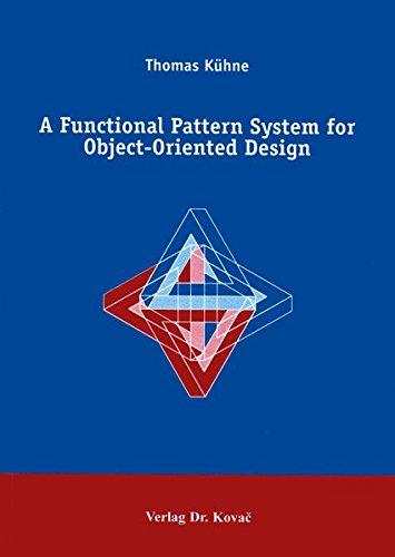 9783860647707: A functional pattern system for object-oriented design (Schriftenreihe Forschungsergebnisse zur Informatik)