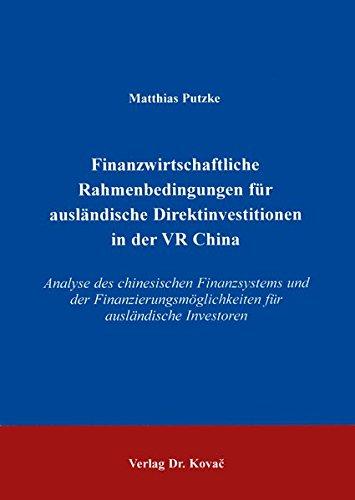 Finanzwirtschaftliche Rahmenbedingungen für ausländische Direktinvestitionen in der VR China, Analyse des chinesischen Finanzsystems und der Finanzierungsmöglichkeiten für ausländische Investoren - Matthias Putzke