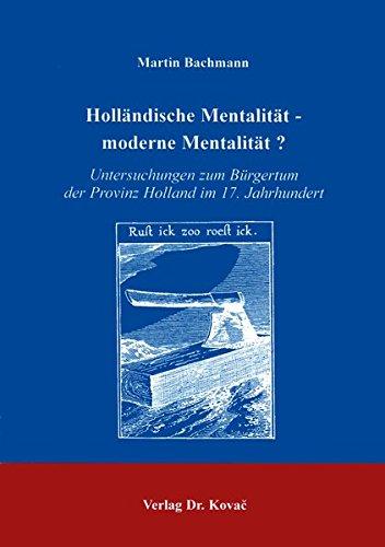 Holländische Mentalität - moderne Mentalität?, Untersuchungen zum Bürgertum der Provinz Holland im 17. Jahrhundert - Martin Bachmann