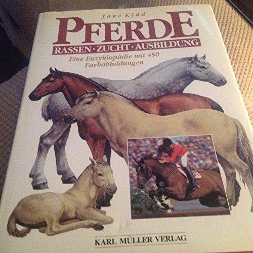 Pferde. Rassen, Zucht, Ausbildung. Eine Enzyklopädie - Kidd, Jane