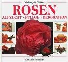 9783860703359: Rosen. Aufzucht - Pflege - Dekoration