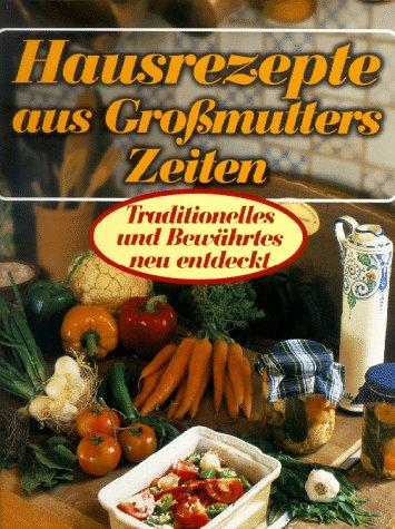 Hausrezepte aus Großmutters Zeiten Traditionelles und Bewährtes: Morain-Fiorentino, Aurélie