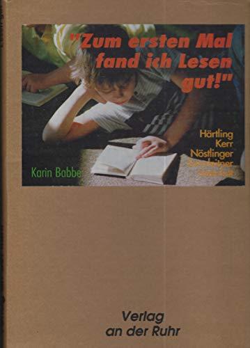 9783860720974: Zum ersten Mal fand ich Lesen gut!. Härtling, Kerr, Nöstlinger, Sonnleitner, Steenfatt
