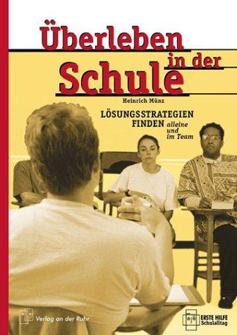 Überleben in der Schule: Lösungsstrategien finden -: Münz, Heinrich