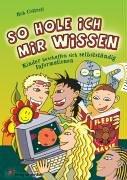 9783860727201: So hole ich mir Wissen: Kinder beschaffen sich selbstst�ndig Informationen