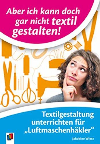 9783860727256: Aber ich kann doch gar nicht textil gestalten!: Textilgestaltung unterrichten für Luftmaschenhäkler. Ab Klasse 1