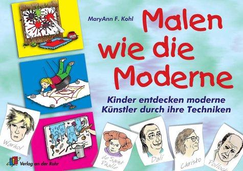 9783860727997: Malen wie die Moderne: Kinder entdecken moderne K�nstler durch ihre Techniken