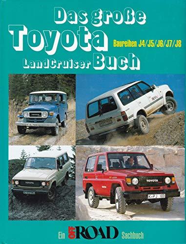 9783860871409: Das grosse Toyota Landcruiser Buch. Ein Off Road Sachbuch. Baureihen J4, J5, J6, J7, J8