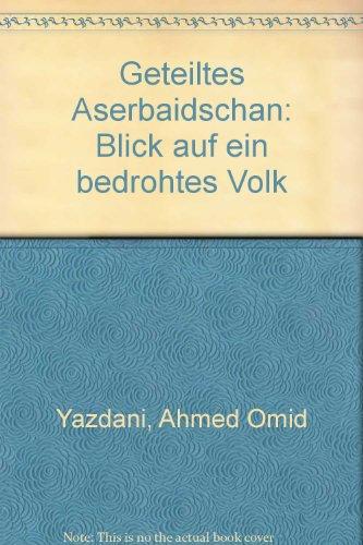 9783860930236: Geteiltes Aserbaidschan: Blick auf ein bedrohtes Volk (German Edition)